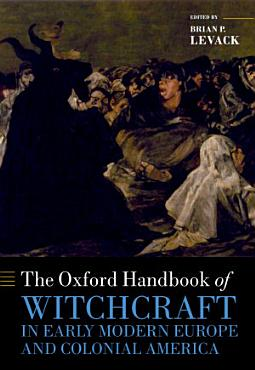 The Oxford Handbook of Witchcraft in Early Modern Europe and Colonial America PDF
