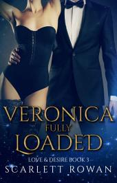 Veronica Fully Loaded: (Love & Desire #3)