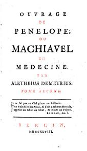 Ouvrage De Penelope; Ou Machiavel En Médecine: Volume2