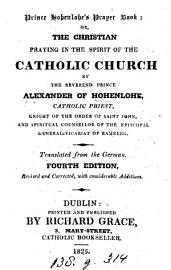 Prince Hohenlohe S Prayer Book  Or  The Christian Praying In The Spirit Of The Catholic Church  Tr  From The Germ
