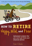 How to Retire Happy  Wild  and Free Book