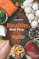 Healthy Meal Prep: Fitness Cookbook for Fitness Buffs