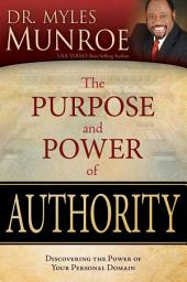 The Purpose and Power of Authority: Discovering the Power of Your Personal Domain