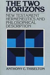 The Two Horizons: New Testament Hermeneutics and Philosophical Description with Special Reference to Heidegger, Bultmann, Gadamer, and Wittgenstein