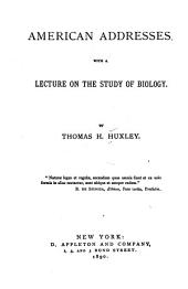 American Addresses: With a Lecture on the Study of Biology