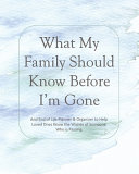 What My Family Should Know Before I m Gone