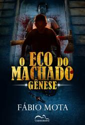 O eco do machado: gênese