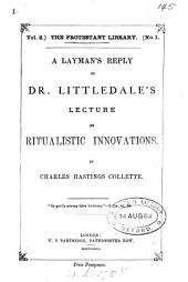 A layman's reply to dr. Littledale's lecture on ritualistic innovations
