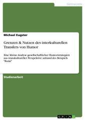 """Grenzen & Nutzen des interkulturellen Transfers von Humor: Eine kleine Analyse gesellschaftlicher Humorstrategien aus transkultureller Perspektive anhand des Beispiels """"Borat"""""""