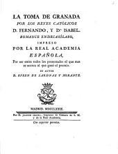 La toma de Granada por los reyes catolicos D. Fernando, y Da. Isabel: Romance endecasilabo ...