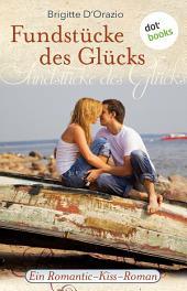 Fundstücke des Glücks: Ein Romantic-Kiss-Roman -
