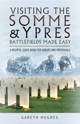 Visiting The Somme Ypres Battlefields Made Easy Book PDF