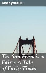 The San Francisco Fairy: A Tale of Early Times