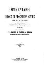 Commentario del Codice di procedura civile per gli Stati Sardi: con la comparazione degli altri codici italiani e delle principali legislazioni straniere, Volume 5,Parte 2