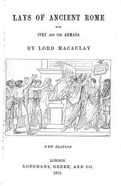 Lays of Ancient Rome with Ivry and the Armada. New Ed