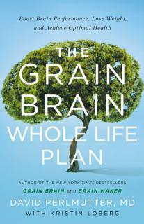 The Grain Brain Whole Life Plan Book