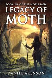 Legacy of Moth: The Moth Saga, Book 6