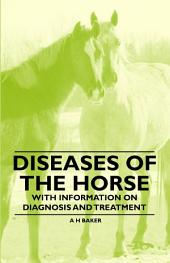 Diseases of the Horse - With Information on Diagnosis and Treatment