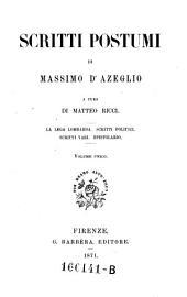 Scritti postumi a cura di Matteo Ricci. La lega lombarda. Scritti politici. Scritti vari. Epistolario