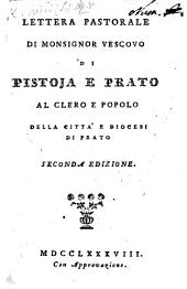 Lettera pastorale di Monsignor Vescovo di Pistoja e Prato [dated, 5 October, 1787] al clero e popolo della città e diocesi di Prato. Seconda edizione