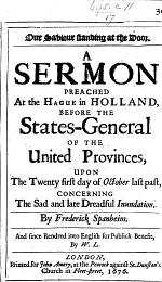 Our Saviour standing at the Door: a sermon [on Rev. iii. 20] preached at The Hague ... before the States-General of the United Provinces, upon the twenty-first day of October last past, concerning the sad and late dreadful Inundation ... And since rendred into English for publick benefit, by W. L.