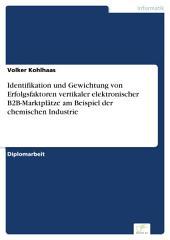 Identifikation und Gewichtung von Erfolgsfaktoren vertikaler elektronischer B2B-Marktplätze am Beispiel der chemischen Industrie
