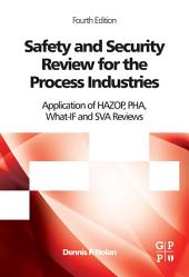 Safety and Security Review for the Process Industries: Application of HAZOP, PHA, What-IF and SVA Reviews, Edition 4