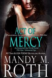Act of Mercy: An Immortal Ops World Novel (PSI-Ops 1/ Paranormal Security and Intelligence)