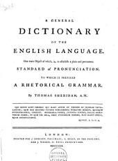 A General Dictionary of the English Language: One Main Object of Which, Is, to Establish a Plain and Permanent Standard Pronunciation. : To which is Prefixed a Rhetorical Grammar, Volume 2