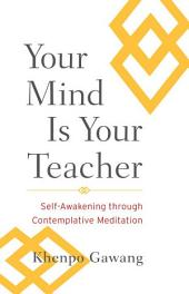 Your Mind Is Your Teacher: Self-Awakening through Contemplative Meditation