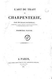 L'art du trait de charpenterie, par Nicolas Fourneau, charpentier a Rouen, ci-devant conducteur de charpente, et démonstrateur du trait a Paris. Première [-quatrieme] partie: Première partie, Volume1
