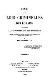 Essai sur les lois criminelles des romains concernant la responsabilité des magistrats: mémoire couronné par l'académie des inscriptions et belles-lettres dans la séance du 11 août 1843