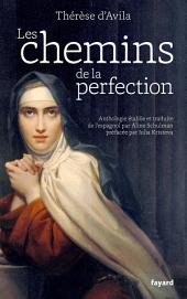Les chemins de la perfection: Anthologie des œuvres de Thérèse d'Avila établie et traduite par Aline Schulman