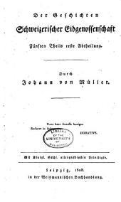Der Geschichten schweizerischer Eidgenossenschaft erster[-fünften Theils erste Abtheilung] ...: Th. 1. Abth. Bis 1489