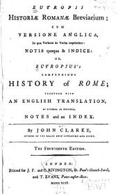 Eutropii Historiae Romanae Breviarium: Cum Versione Anglica, in Qua Verbum de Verbo Exprimitur: Notis Quoque & Indice : Or Eutropius's Compendious History of Rome; Together with an English Translation, as Literal as Possible, Notes and an Index