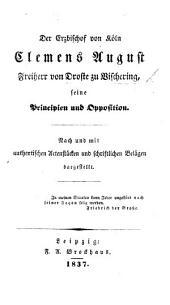 Der Erzbischof zu Köln C. A. Freiherr von D. zu V., seine Principien und Opposition
