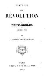 Histoire de la revolution dans les Deux Sicilies depuis 1793 par le baron d' Hervey-Saint-Denys