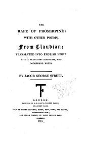 The Rape of Proserpine: With Other Poems, from Claudian; Translated Into English Verse. With a Prefatory Discourse, and Occasional Notes