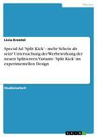 Special Ad  Split Kick    mehr Schein als sein  Untersuchung der Werbewirkung der neuen Splitscreen Variante  Split Kick  im experimentellen Design PDF