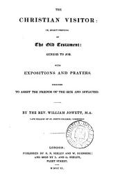 The Christian visitor: or, Select portions of the Old Testament, with expositions and prayers, by W. Jowett