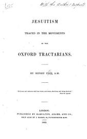Jesuitism Traced in the Movements of the Oxford Tractarians