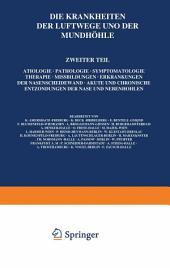 Die Krankheiten der Luftwege und der Mundhöhle: Zweiter Teil: Ätiologie · Pathologie · Symptomatologie · Therapie · Missbildungen · Erkrankungen der Nasenscheidewand · Akute und Chronische Entzündungen der Nase und Nebenhöhlen
