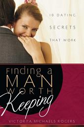 Finding A Man Worth Keeping: Dating Secrets that Work