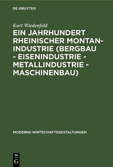 Ein Jahrhundert rheinischer Montan Industrie  Bergbau   Eisenindustrie   Metallindustrie   Maschinenbau  PDF