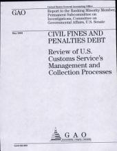 Civil Fines and Penalties Debt: Review of U. S. Customs Service's Management and Collection Processes