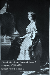 Court life of the Second French empire, 1852-1870: its organization, chief personages, splendour, frivolity, and downfall