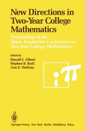 New Directions in Two-Year College Mathematics: Proceedings of the Sloan Foundation Conference on Two-Year College Mathematics, held July 11–14 at Menlo College in Atherton, California