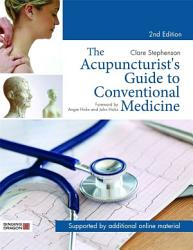 The Acupuncturist s Guide to Conventional Medicine  Second Edition PDF