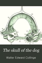 The Skull of the Dog: A Manual for Students with a Glossary of Osteological Terms