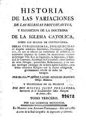 Historia de las variaciones de las iglesias protestantes y exposicion de la doctrina de la Iglesia Catolica sobre los puntos de controversia...